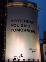 Nike's ad—part of their Just Do It campaign—that reads Yesterday You Said Tomorrow.